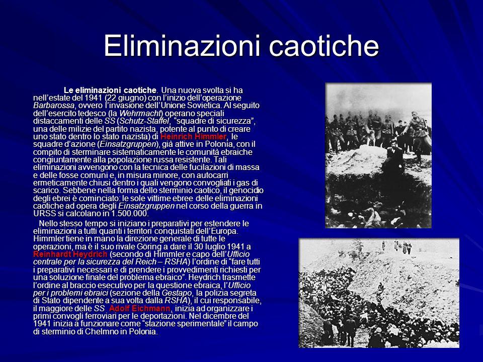 Eliminazioni caotiche Le eliminazioni caotiche. Una nuova svolta si ha nellestate del 1941 (22 giugno) con linizio delloperazione Barbarossa, ovvero l