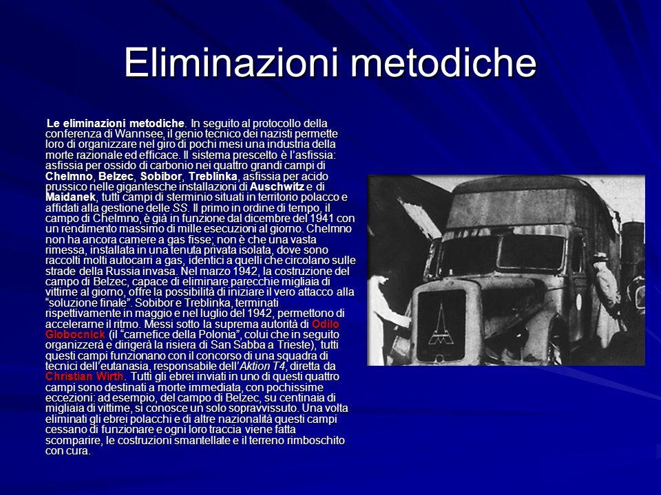 Eliminazioni metodiche Le eliminazioni metodiche. In seguito al protocollo della conferenza di Wannsee, il genio tecnico dei nazisti permette loro di