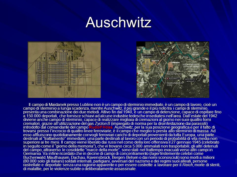 Auschwitz Il campo di Maidanek presso Lublino non è un campo di sterminio immediato, è un campo di lavoro, cioè un campo di sterminio a lunga scadenza
