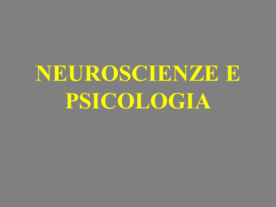 NEUROSCIENZE E PSICOLOGIA