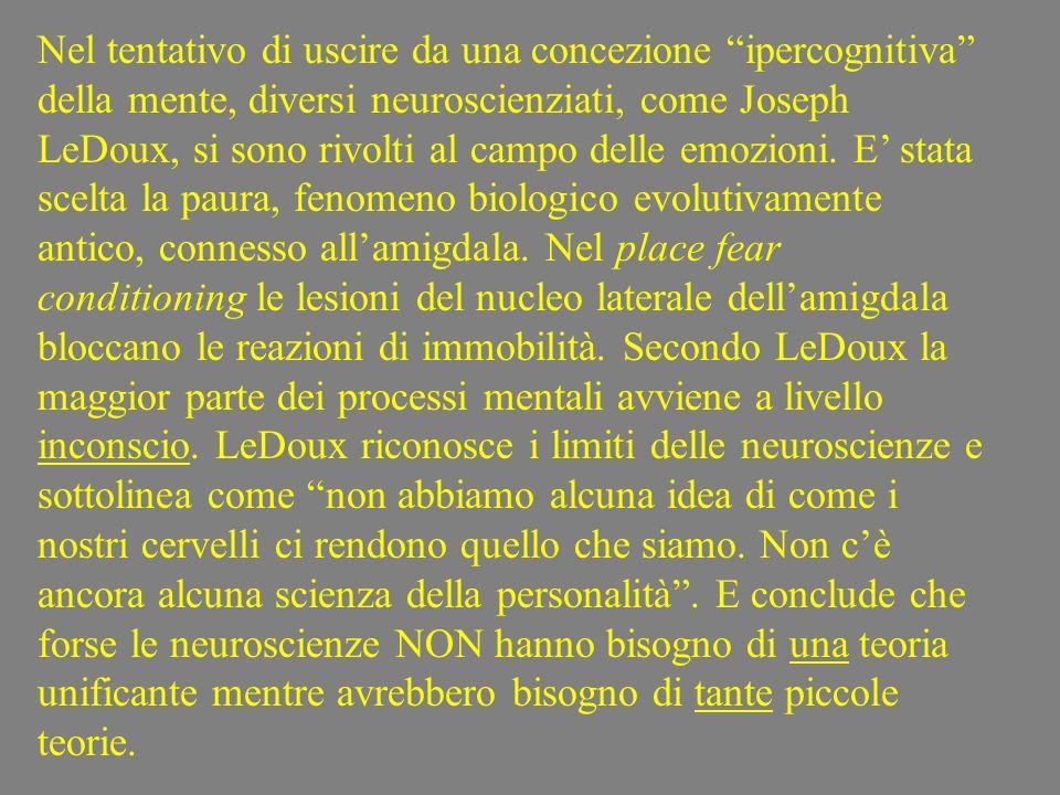 Nel tentativo di uscire da una concezione ipercognitiva della mente, diversi neuroscienziati, come Joseph LeDoux, si sono rivolti al campo delle emozi