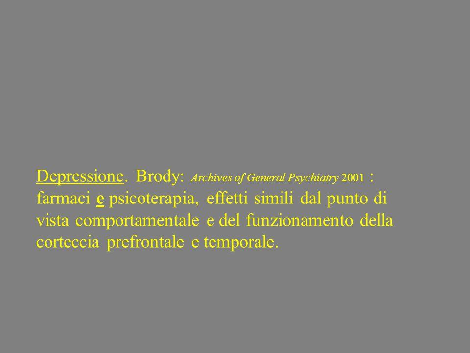 Depressione. Brody: Archives of General Psychiatry 2001 : farmaci e psicoterapia, effetti simili dal punto di vista comportamentale e del funzionament