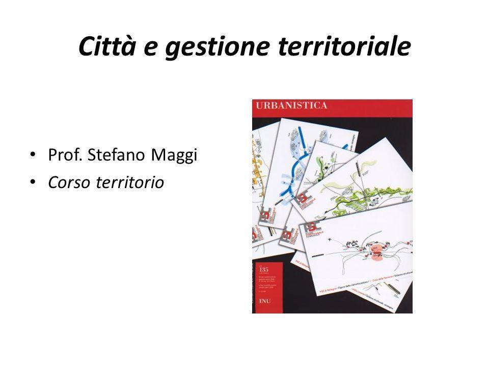 Città e gestione territoriale Prof. Stefano Maggi Corso territorio