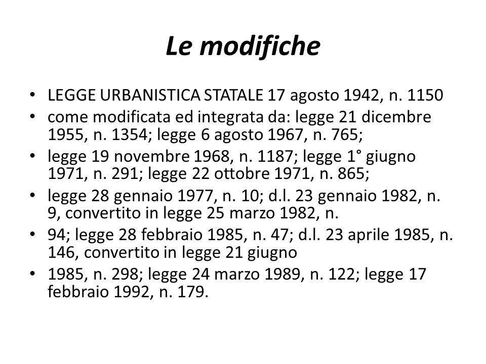 Le modifiche LEGGE URBANISTICA STATALE 17 agosto 1942, n. 1150 come modificata ed integrata da: legge 21 dicembre 1955, n. 1354; legge 6 agosto 1967,