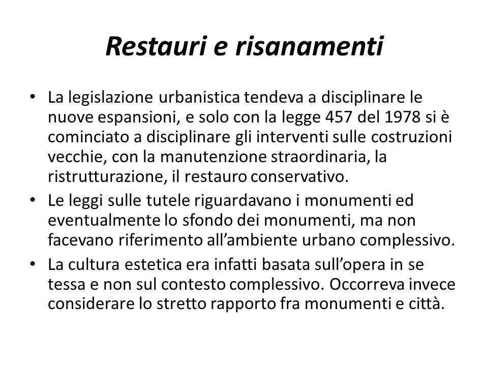 Restauri e risanamenti La legislazione urbanistica tendeva a disciplinare le nuove espansioni, e solo con la legge 457 del 1978 si è cominciato a disc