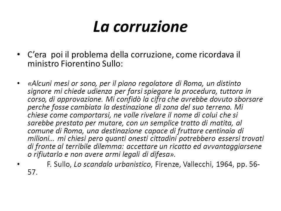 La corruzione Cera poi il problema della corruzione, come ricordava il ministro Fiorentino Sullo: «Alcuni mesi or sono, per il piano regolatore di Rom