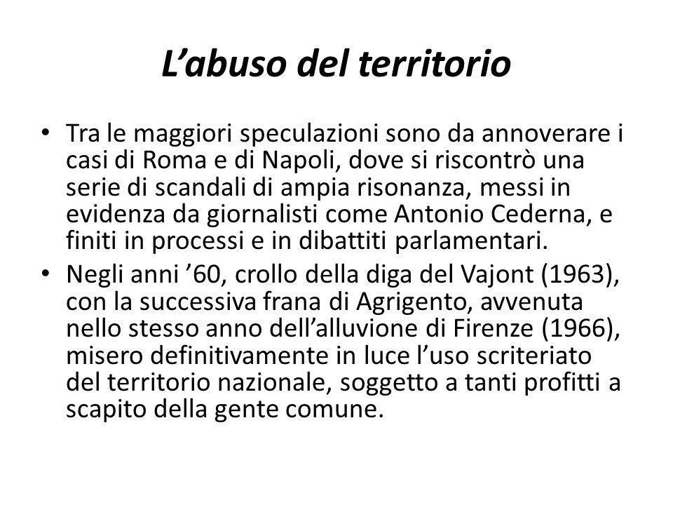 Labuso del territorio Tra le maggiori speculazioni sono da annoverare i casi di Roma e di Napoli, dove si riscontrò una serie di scandali di ampia ris