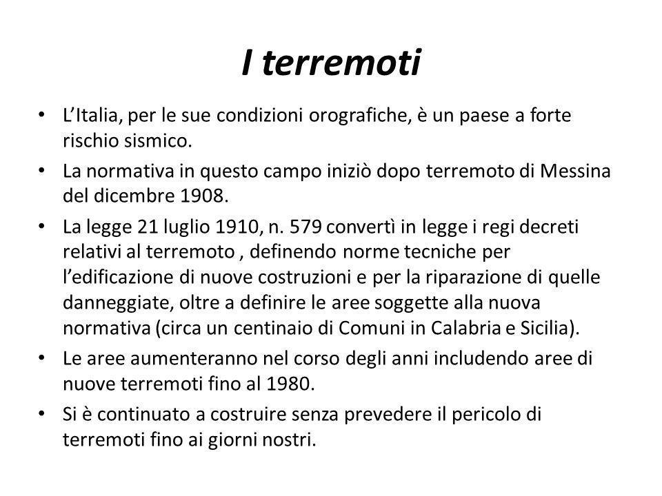 I terremoti LItalia, per le sue condizioni orografiche, è un paese a forte rischio sismico. La normativa in questo campo iniziò dopo terremoto di Mess