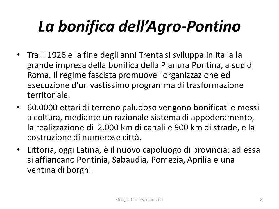 La bonifica dellAgro-Pontino Tra il 1926 e la fine degli anni Trenta si sviluppa in Italia la grande impresa della bonifica della Pianura Pontina, a s