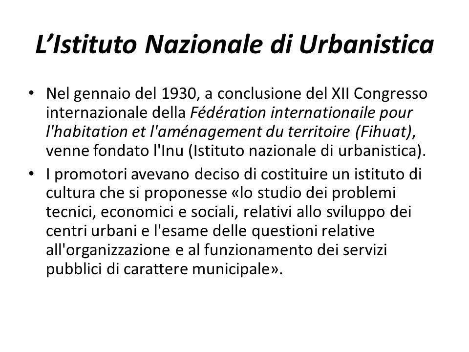 LIstituto Nazionale di Urbanistica Nel gennaio del 1930, a conclusione del XII Congresso internazionale della Fédération internationaile pour l'habita