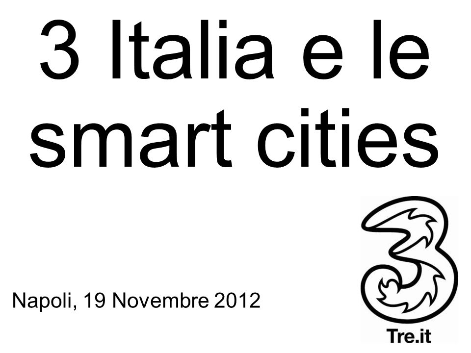 3 Italia e le smart cities Napoli, 19 Novembre 2012