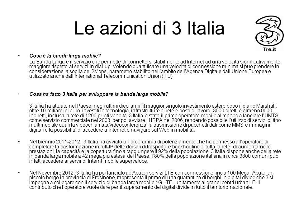 Le azioni di 3 Italia Cosa è la banda larga mobile? La Banda Larga è il servizio che permette di connettersi stabilmente ad Internet ad una velocità s
