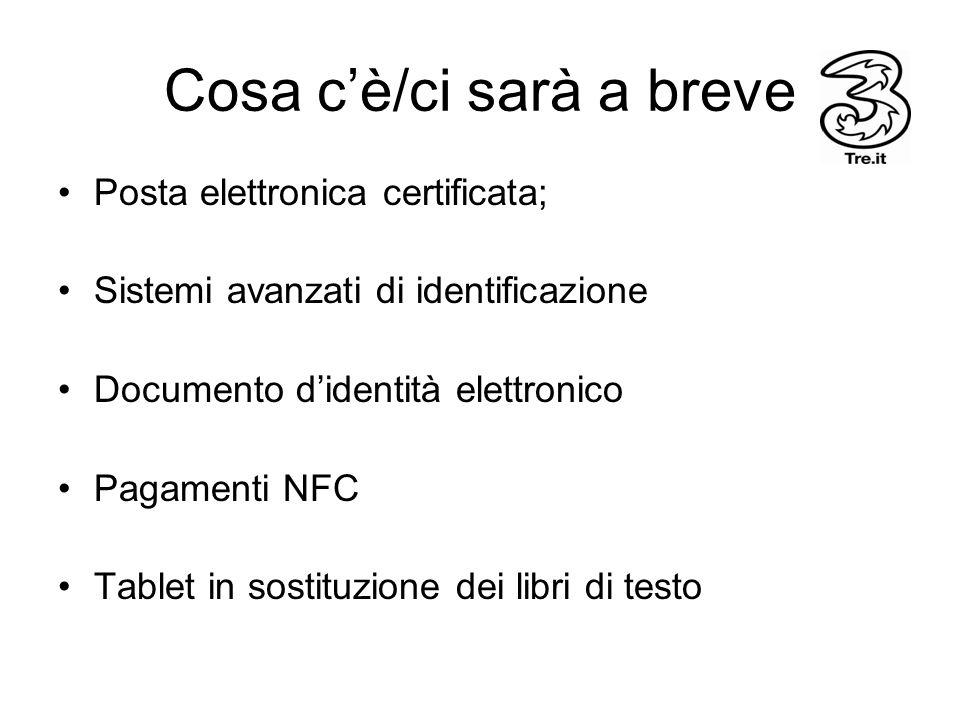 Cosa cè/ci sarà a breve Posta elettronica certificata; Sistemi avanzati di identificazione Documento didentità elettronico Pagamenti NFC Tablet in sos