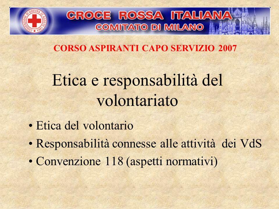 Etica e responsabilità del volontariato Etica del volontario Responsabilità connesse alle attività dei VdS Convenzione 118 (aspetti normativi) CORSO A
