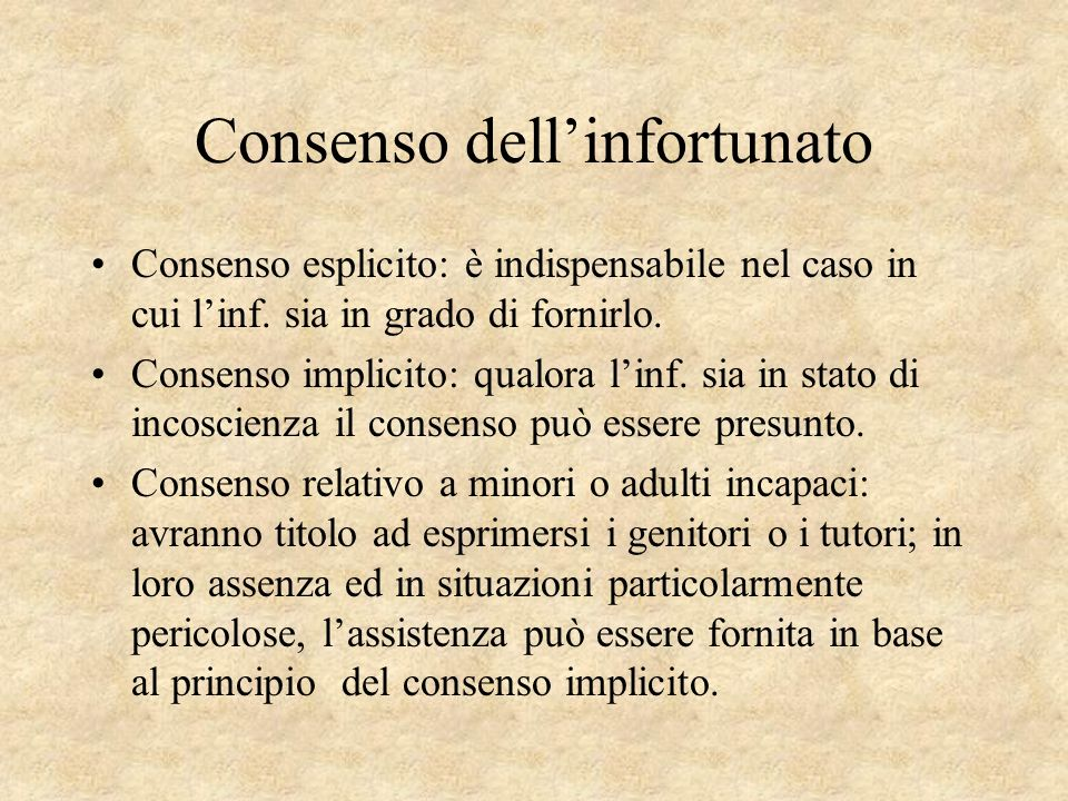 Consenso dellinfortunato Consenso esplicito: è indispensabile nel caso in cui linf. sia in grado di fornirlo. Consenso implicito: qualora linf. sia in