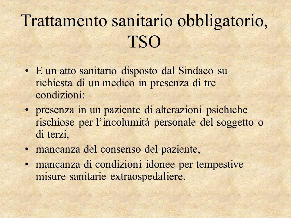 Trattamento sanitario obbligatorio, TSO E un atto sanitario disposto dal Sindaco su richiesta di un medico in presenza di tre condizioni: presenza in