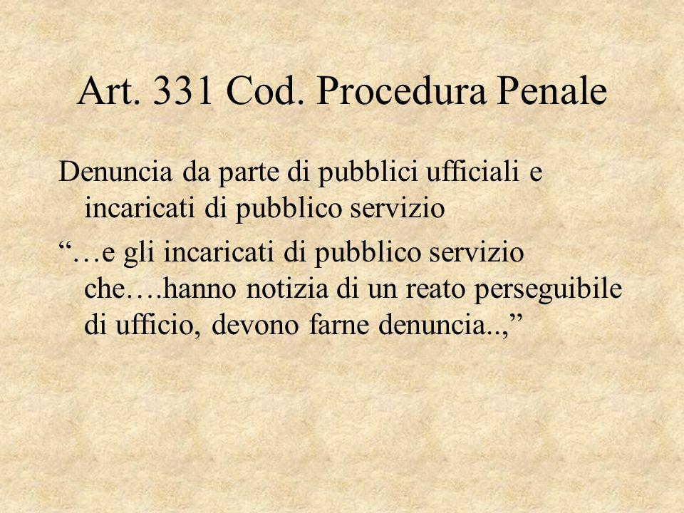Art. 331 Cod. Procedura Penale Denuncia da parte di pubblici ufficiali e incaricati di pubblico servizio …e gli incaricati di pubblico servizio che….h