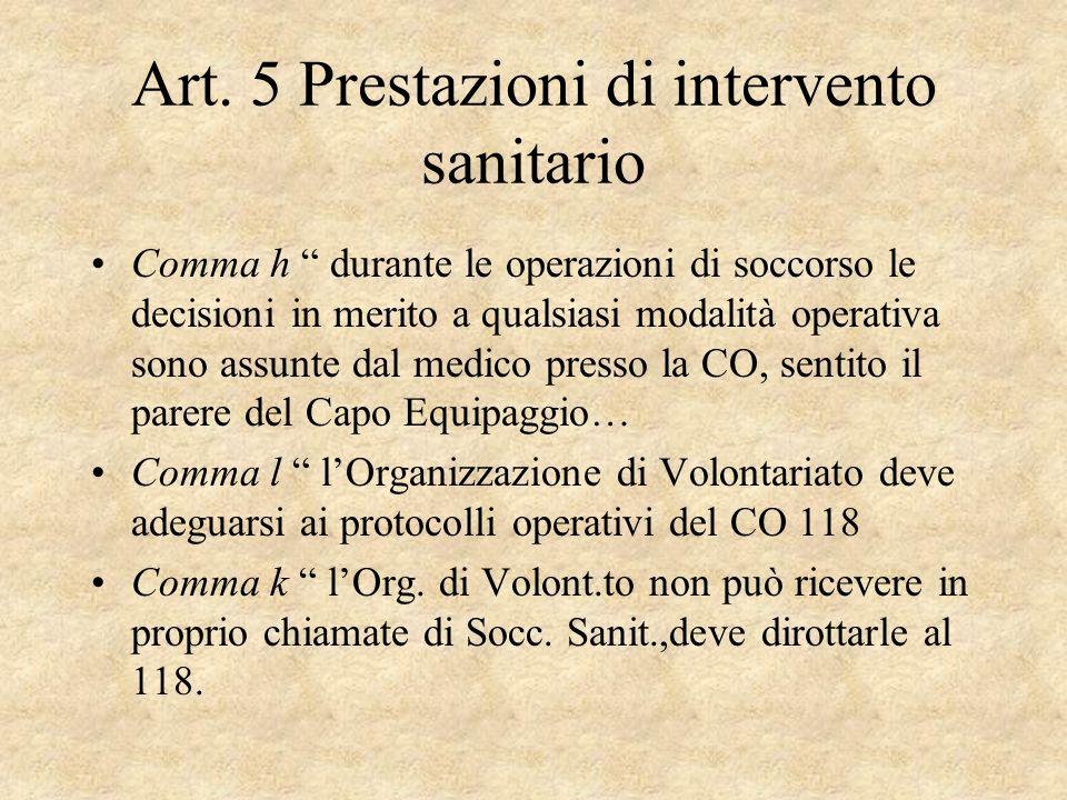 Art. 5 Prestazioni di intervento sanitario Comma h durante le operazioni di soccorso le decisioni in merito a qualsiasi modalità operativa sono assunt