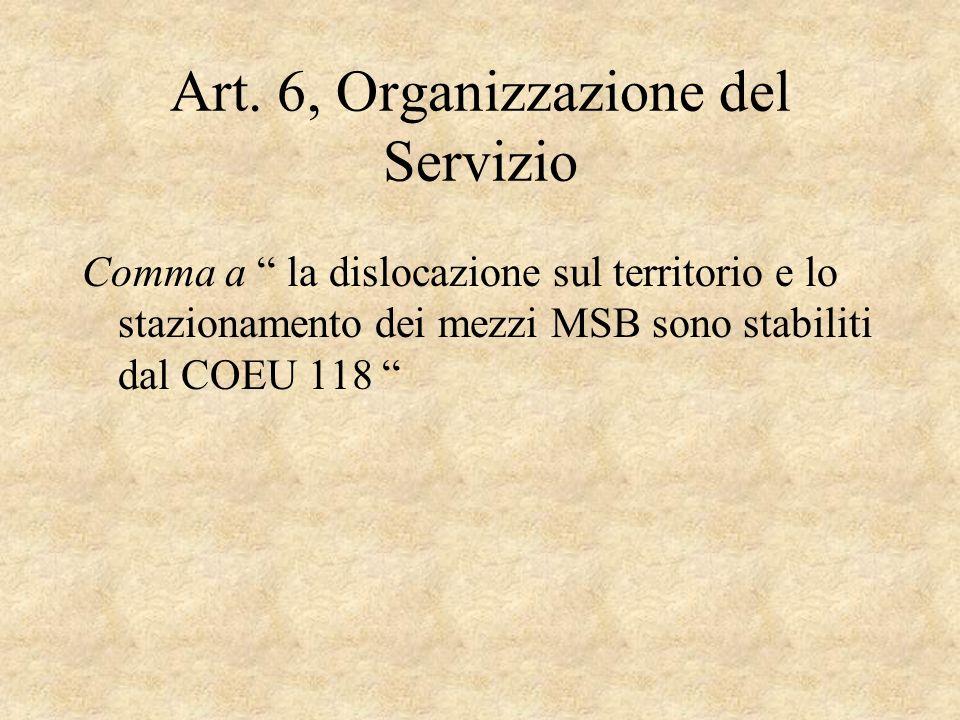 Art. 6, Organizzazione del Servizio Comma a la dislocazione sul territorio e lo stazionamento dei mezzi MSB sono stabiliti dal COEU 118