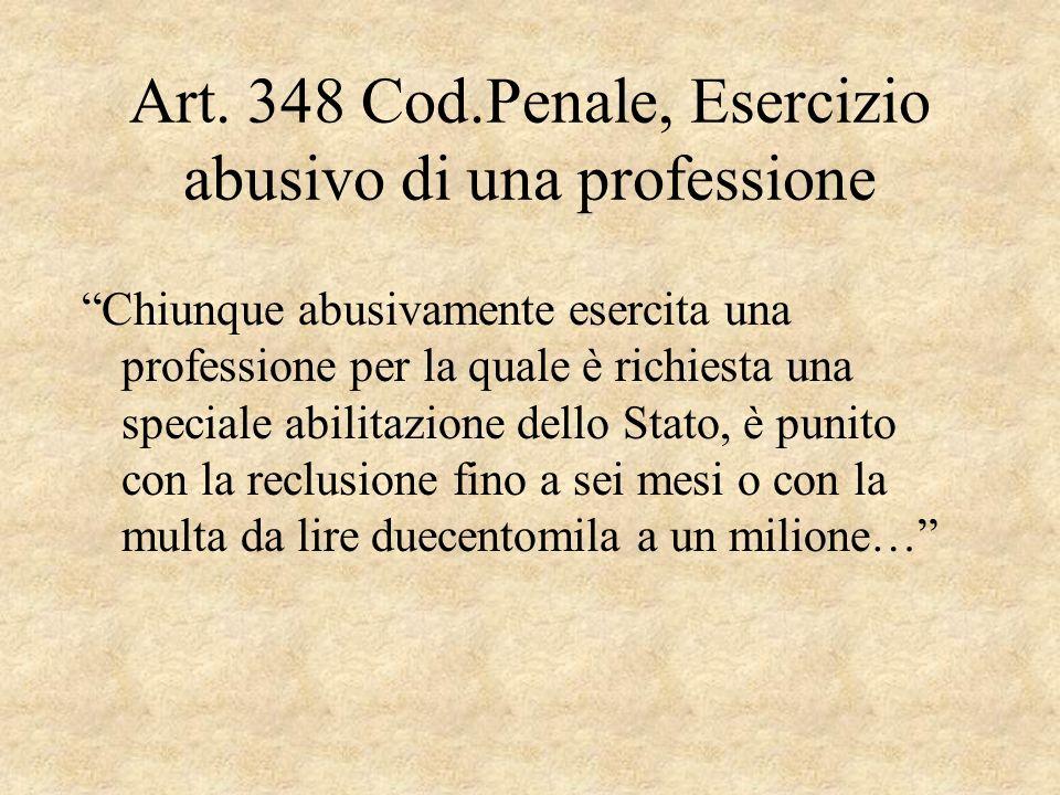 Art. 348 Cod.Penale, Esercizio abusivo di una professione Chiunque abusivamente esercita una professione per la quale è richiesta una speciale abilita