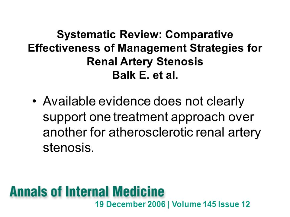 Systematic Review: Comparative Effectiveness of Management Strategies for Renal Artery Stenosis Balk E. et al. Available evidence does not clearly sup