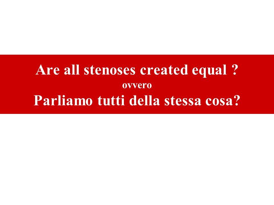 Are all stenoses created equal ? ovvero Parliamo tutti della stessa cosa?