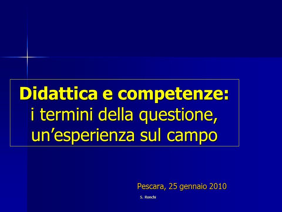S. Ronchi Didattica e competenze: i termini della questione, unesperienza sul campo Pescara, 25 gennaio 2010