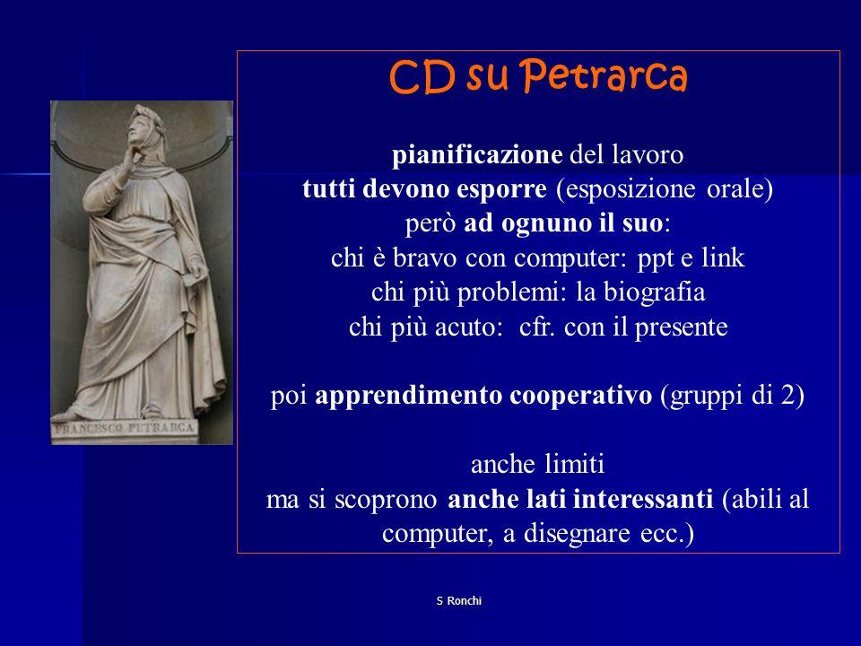 S Ronchi CD su Petrarca pianificazione del lavoro tutti devono esporre (esposizione orale) però ad ognuno il suo: chi è bravo con computer: ppt e link