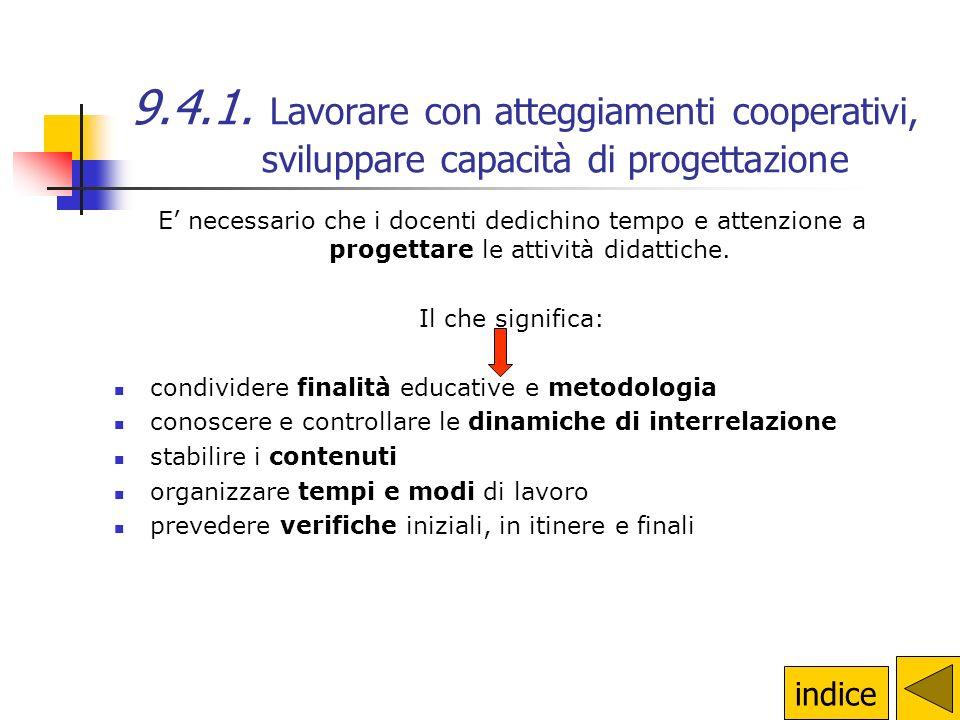 9.4.1. Lavorare con atteggiamenti cooperativi, sviluppare capacità di progettazione Possibile percorso Iniziare con scambi informali per la reciproca