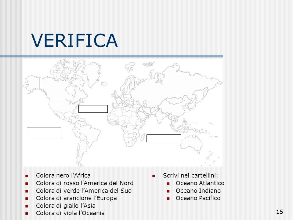 15 VERIFICA Colora nero lAfrica Colora di rosso lAmerica del Nord Colora di verde lAmerica del Sud Colora di arancione lEuropa Colora di giallo lAsia