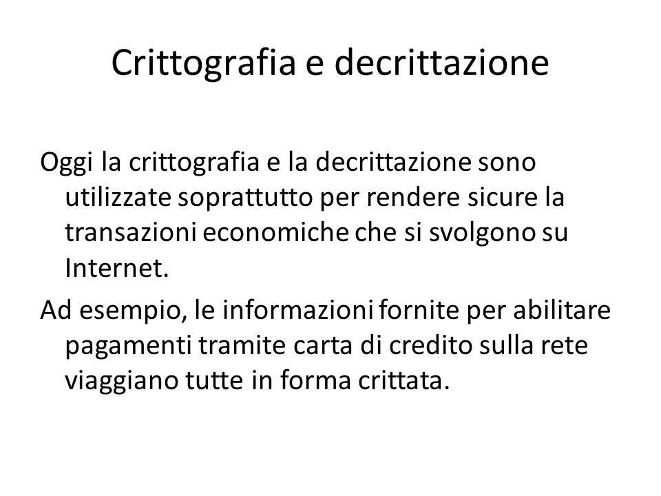 Crittografia e decrittazione Oggi la crittografia e la decrittazione sono utilizzate soprattutto per rendere sicure la transazioni economiche che si s