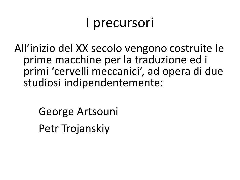 I precursori Allinizio del XX secolo vengono costruite le prime macchine per la traduzione ed i primi cervelli meccanici, ad opera di due studiosi ind