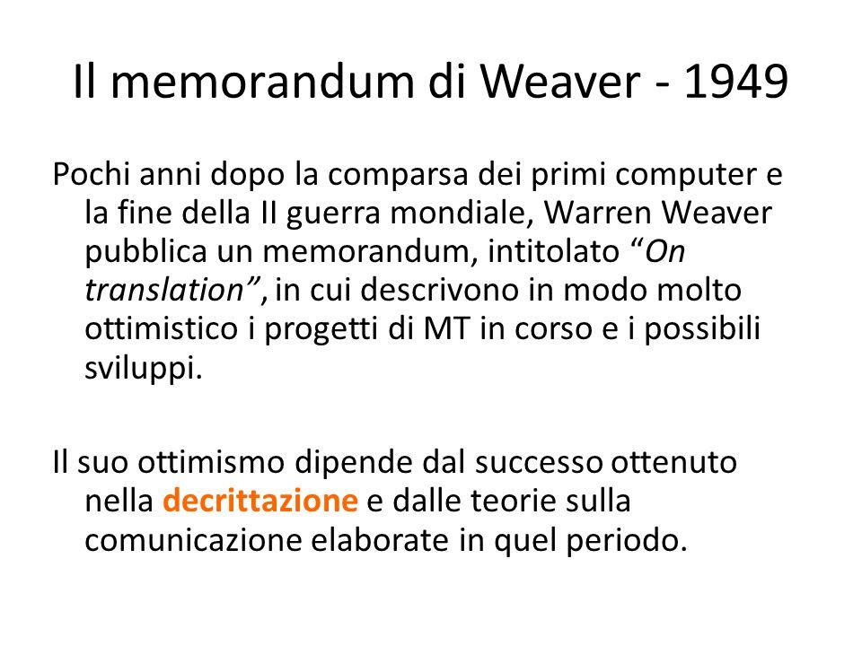 Il memorandum di Weaver - 1949 Pochi anni dopo la comparsa dei primi computer e la fine della II guerra mondiale, Warren Weaver pubblica un memorandum