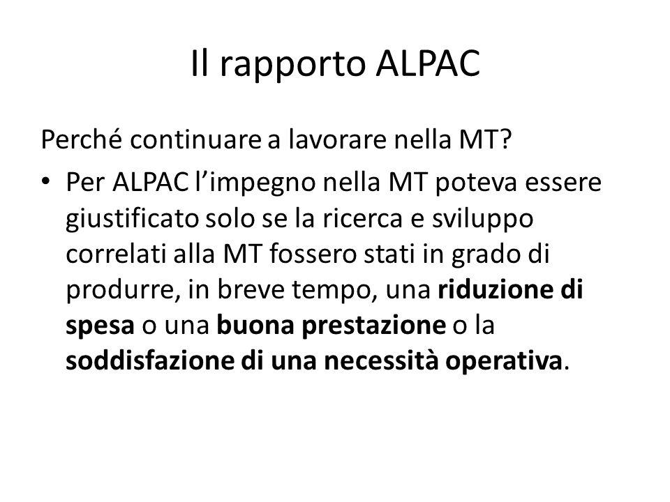 Il rapporto ALPAC Perché continuare a lavorare nella MT? Per ALPAC limpegno nella MT poteva essere giustificato solo se la ricerca e sviluppo correlat