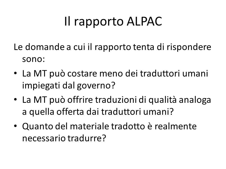 Il rapporto ALPAC Le domande a cui il rapporto tenta di rispondere sono: La MT può costare meno dei traduttori umani impiegati dal governo? La MT può