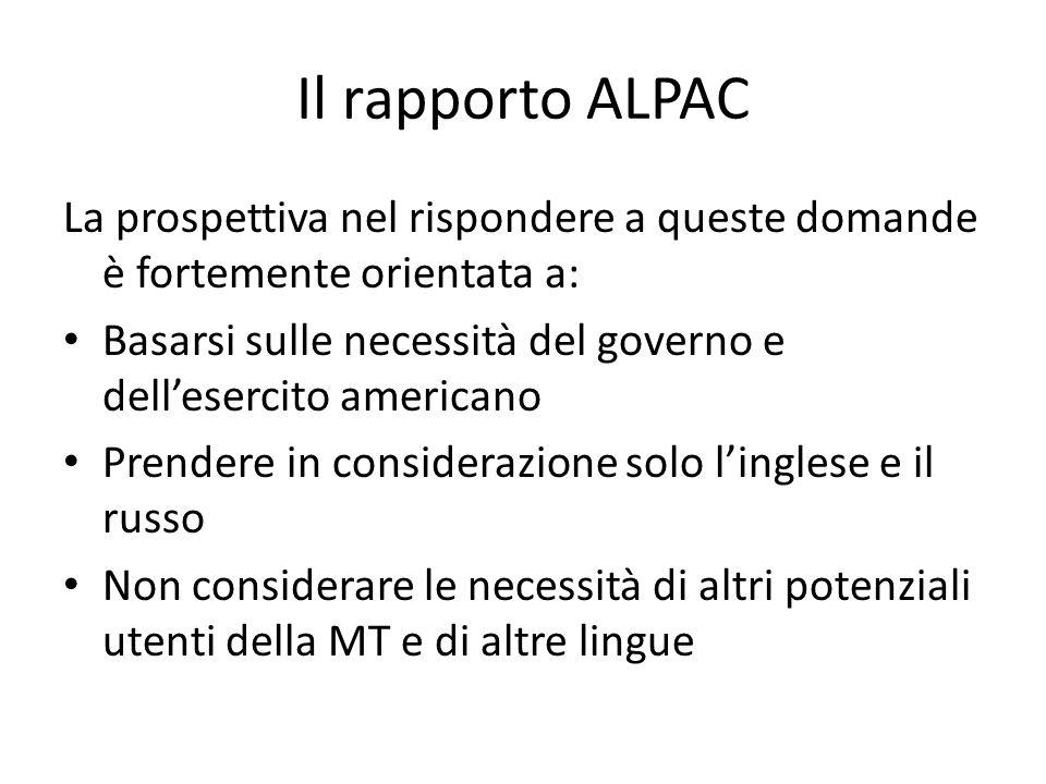 Il rapporto ALPAC La prospettiva nel rispondere a queste domande è fortemente orientata a: Basarsi sulle necessità del governo e dellesercito american