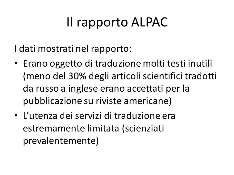 Il rapporto ALPAC I dati mostrati nel rapporto: Erano oggetto di traduzione molti testi inutili (meno del 30% degli articoli scientifici tradotti da r