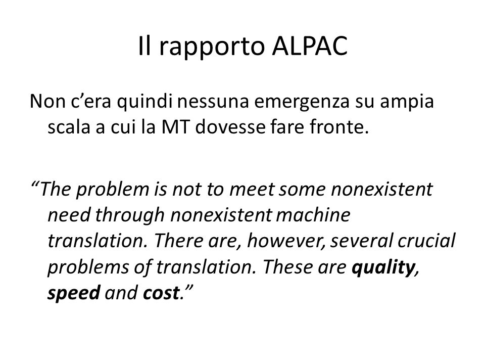 Il rapporto ALPAC Non cera quindi nessuna emergenza su ampia scala a cui la MT dovesse fare fronte. The problem is not to meet some nonexistent need t