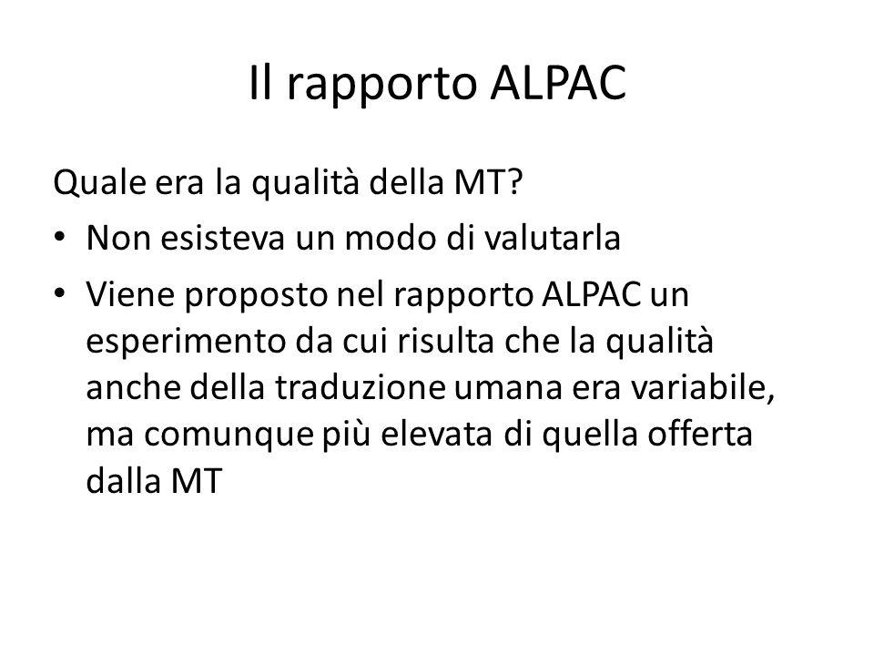 Il rapporto ALPAC Quale era la qualità della MT? Non esisteva un modo di valutarla Viene proposto nel rapporto ALPAC un esperimento da cui risulta che
