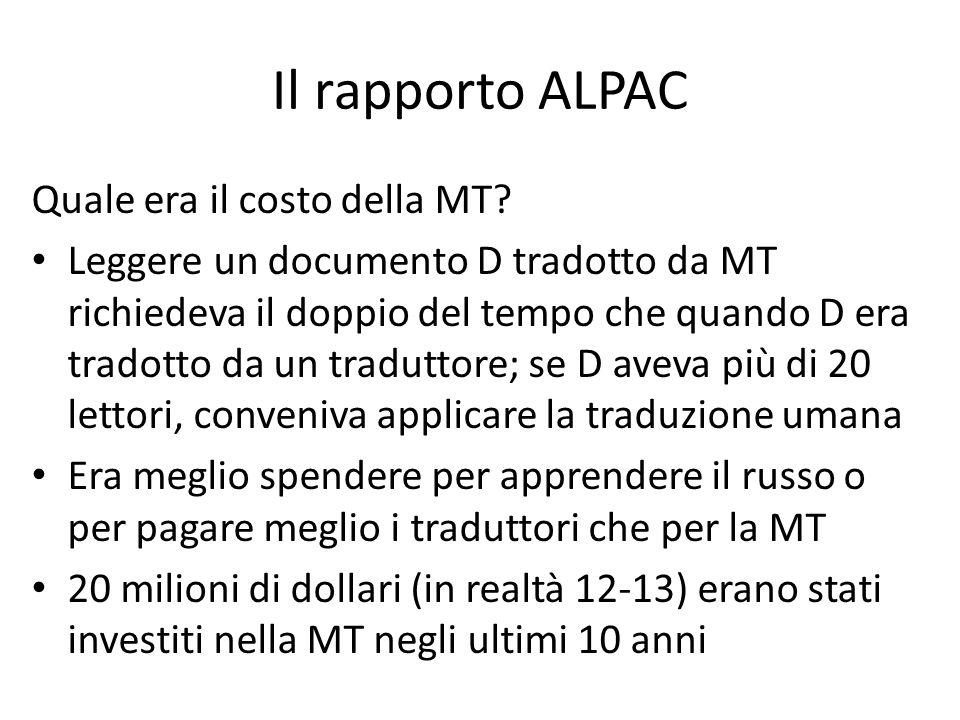 Il rapporto ALPAC Quale era il costo della MT? Leggere un documento D tradotto da MT richiedeva il doppio del tempo che quando D era tradotto da un tr