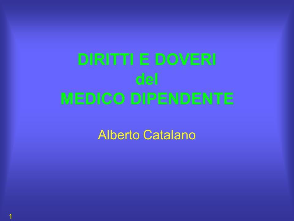 DIRITTI E DOVERI del MEDICO DIPENDENTE Alberto Catalano 1