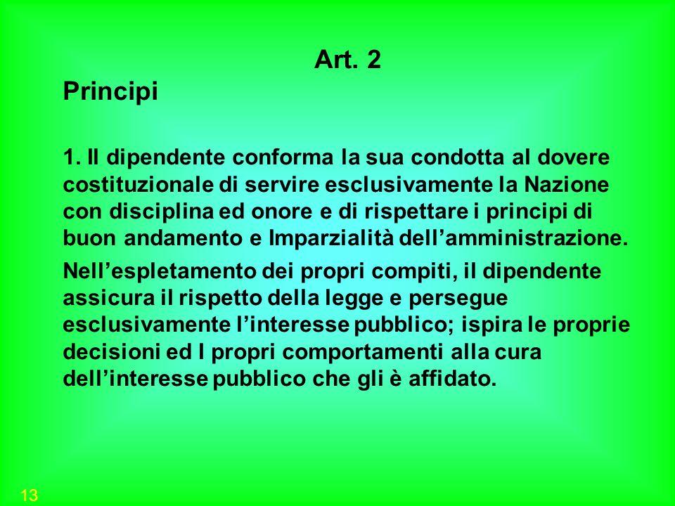 13 Art. 2 Principi 1. Il dipendente conforma la sua condotta al dovere costituzionale di servire esclusivamente la Nazione con disciplina ed onore e d