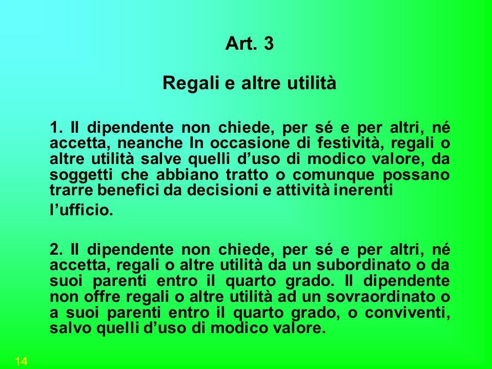 14 Art. 3 Regali e altre utilità 1. Il dipendente non chiede, per sé e per altri, né accetta, neanche In occasione di festività, regali o altre utilit