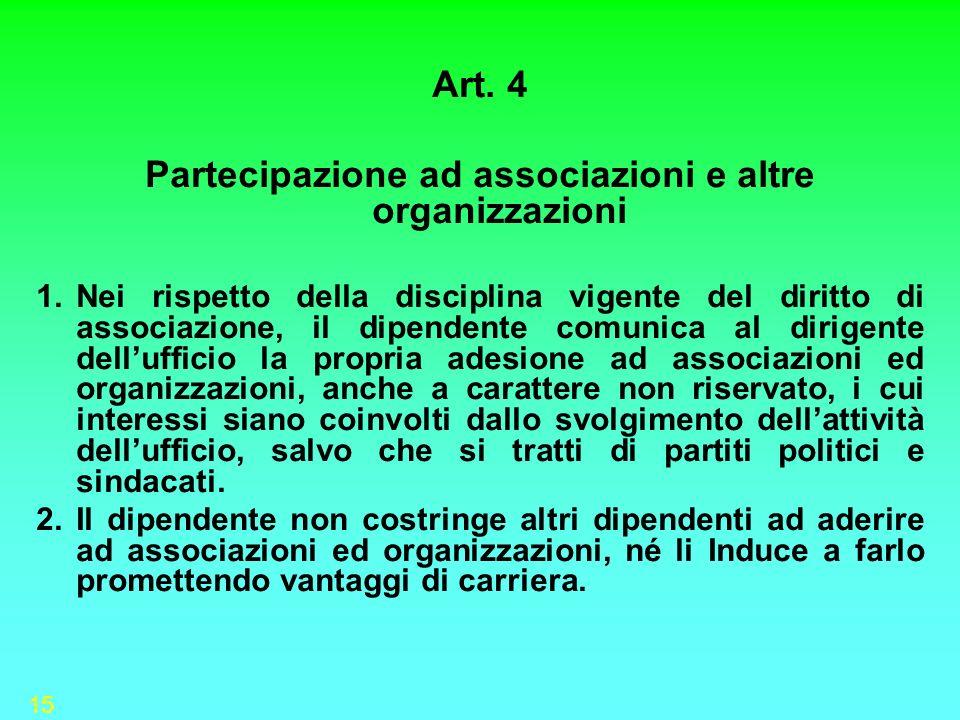 15 Art. 4 Partecipazione ad associazioni e altre organizzazioni 1.Nei rispetto della disciplina vigente del diritto di associazione, il dipendente com