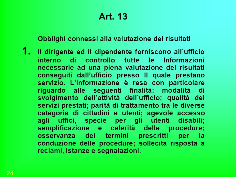 24 Art. 13 Obblighi connessi alla valutazione dei risultati 1. II dirigente ed il dipendente forniscono allufficio interno di controllo tutte le Infor