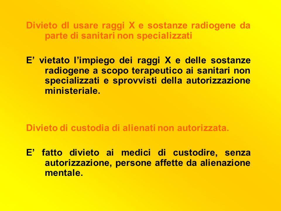 27 Divieto dl usare raggi X e sostanze radiogene da parte di sanitari non specializzati E vietato limpiego dei raggi X e delle sostanze radiogene a sc