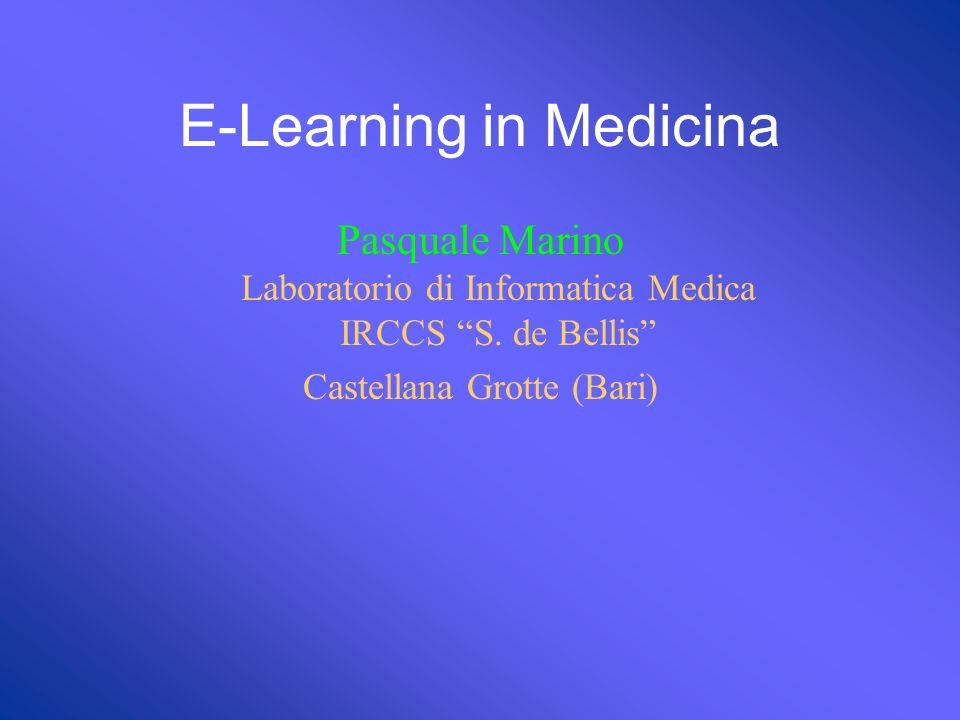 E-Learning in Medicina Pasquale Marino Laboratorio di Informatica Medica IRCCS S.