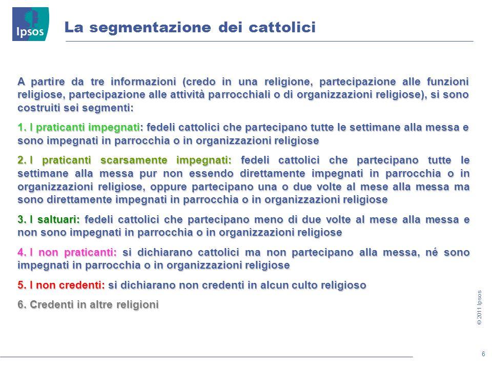 6 © 2011 Ipsos La segmentazione dei cattolici A partire da tre informazioni (credo in una religione, partecipazione alle funzioni religiose, partecipazione alle attività parrocchiali o di organizzazioni religiose), si sono costruiti sei segmenti: 1.