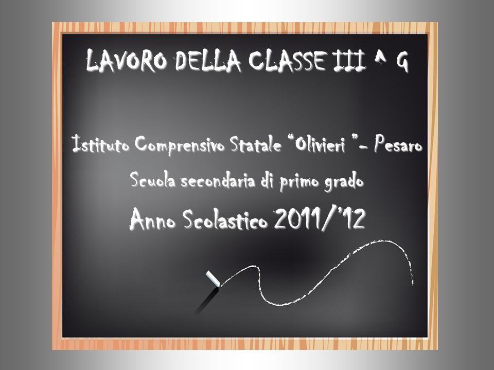LAVORO DELLA CLASSE III ^ G Istituto Comprensivo Statale Olivieri - Pesaro Scuola secondaria di primo grado Anno Scolastico 2011/12