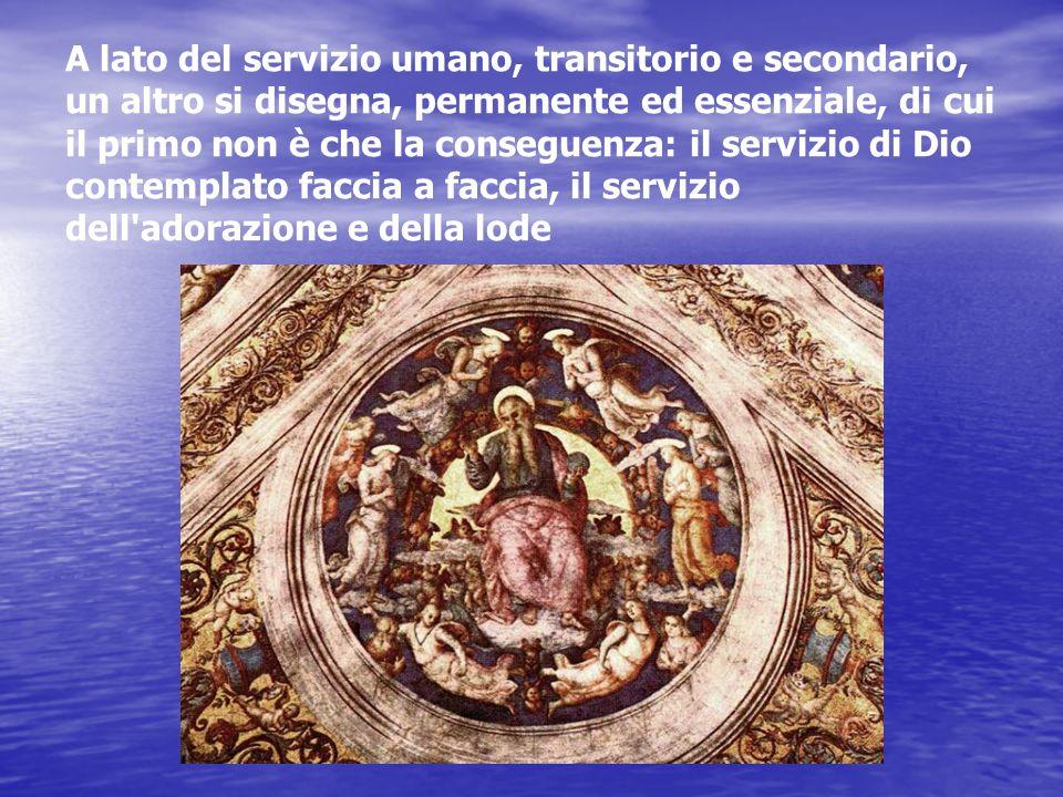 A lato del servizio umano, transitorio e secondario, un altro si disegna, permanente ed essenziale, di cui il primo non è che la conseguenza: il servi